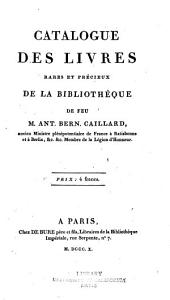 Catalogue des livres rares et précieux de la bibliothèque de feu M. Ant. Bern. Caillard