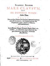 Ioannis Seldeni Mare clausum, seu De dominio maris libri duo. Primo, mare, ex iure naturæ, seu gentium ... Secundo, serenissimum Magnæ Britanniæ regem maris circumflui ..