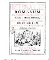 Missale romanum ex decreto sacrosancti concilii Tridentini restitutum, s. Pii 5. Pontificis maximi jussu editum, Clementis 8. & Urbani 8. auctoritate recognitum
