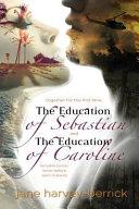 The Education of Sebastian & The Education of Caroline