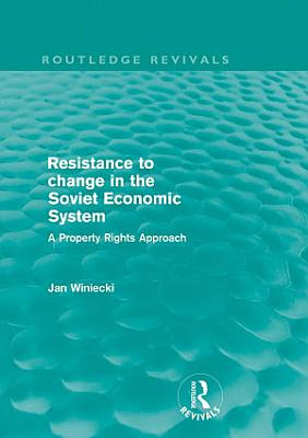 Resistance to Change in the Soviet Economic System  Routledge Revivals