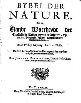 Bybel der Nature  Dat is vande Waerheydt der Christelijcke Religie tegens de Athisten     en andere ongeloovigen     Nu eerst verduyscht met verklaringen     door J  Halsbergium  etc PDF