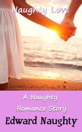 Naughty Love: A Naughty Romance Story