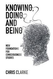Knowing, Doing, and Being: New Foundations for Consciousness Studies
