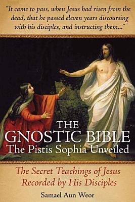 The Gnostic Bible  The Pistis Sophia Unveiled