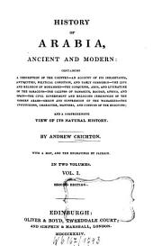 History of Arabia Ancient and Modern: Containing a Description of the Country ... and a Comprehensive View of Its Natural History : With a Map and 10 Engravings by Jackson, Volume 1