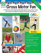 Gross Motor Fun, Grades PK - 2: A Collection of Developmentally-Appropriate Gross Motor Games and Activities Designed to Improve Classroom Performance