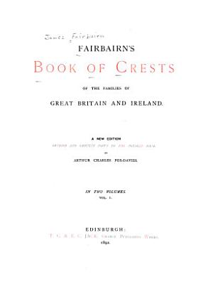 Fairbairn s Book of Crests of the Families of Great Britain and Ireland