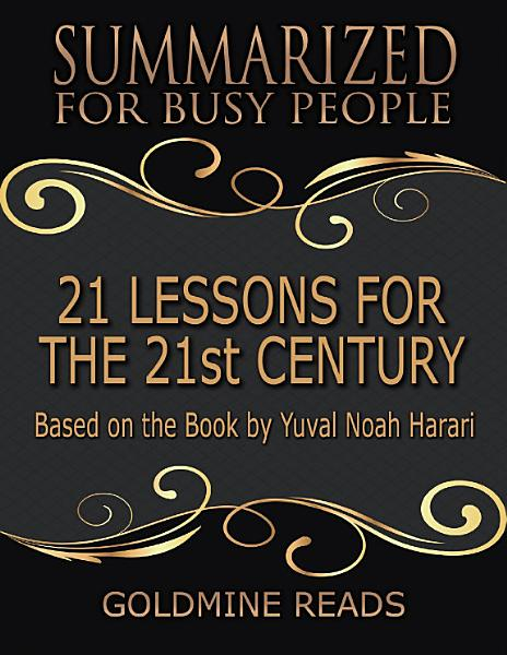 Download 21 Lessons for the 21st Century   Summarized for Busy People  Based On the Book By Yuval Noah Harari Book