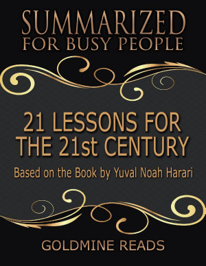 21 Lessons for the 21st Century   Summarized for Busy People  Based On the Book By Yuval Noah Harari