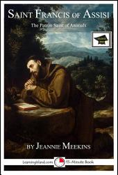 Saint Francis of Assisi: The Patron Saint of Animals: Educational Version