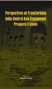 Perspectives on Transforming India- Central Asia Engagement: Prospects and Issues