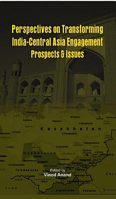 Perspectives on Transforming India  Central Asia Engagement PDF