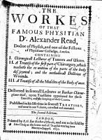 The Workes of that Famous Physitian Dr  Alexander Read     Containing I  Chirurgicall Lectures of Tumors and Ulcers  II  A Treatise of the First Part of Chirurgery     III  A Treatise of All the Muscles of the Body of Man  Delivered in Severall Lectures at Barbar Chirurgians Hall     Published in His Lifetime in Severall Treatises  and Now in One Volume  Corrected and Amended  The Second Edition PDF