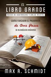 El Libro Grande: Como Funciona el Programa de Doce Pasos de Alcohólicos Anónimos