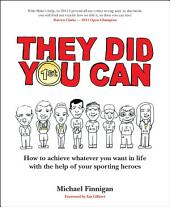They Did You Can: How to achieve whatever you want in life with the help if your sporting heroes (revised edition)