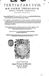 Summa sacrae theologiae Sancti Thomae Aquinatis, doctoris angelici, in tres ... partes quatuor tomis ... repurgata ... Huic ... summae ... recens accesserunt ... supplementum tertiae partis ... Quodlibetorum praeterea volumen in omnium canditatorum gratiam ... adjectum fuit ..: Tertia pars summæ sacræ theologiæ sancti Thomae Aquinatis, doctoris angelici, reuerendiss. domini Thomae A Vio Caietani ... commentariis adaucta, atque illustrata. Cui recens accesserunt singulorum articulorum conclusiones, quibus tota diui Thomæ doctrina paucis verbis comprehenditur ... Item, supplementum eiusdem tertiae partis ... Quolibetorum etiam volumen in omnium theologiæ candidatorum gratiam ad calcem adiectum fuit. .., Volume 4