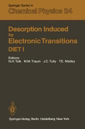 Desorption Induced by Electronic Transitions DIET I: Proceedings of the First International Workshop, Williamsburg, Virginia, USA, May 12–14, 1982