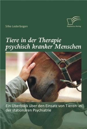 Tiere in der Therapie psychisch kranker Menschen  Ein   berblick   ber den Einsatz von Tieren in der station   ren Psychiatrie PDF