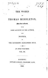 Honest whore, by Dekker and Middleton. The witch. The widow, by B. Johnson, J. Fletcher, and T. Middleton. A fair quarrel, by Middleton and W. Rowley. More dissemblers besides women