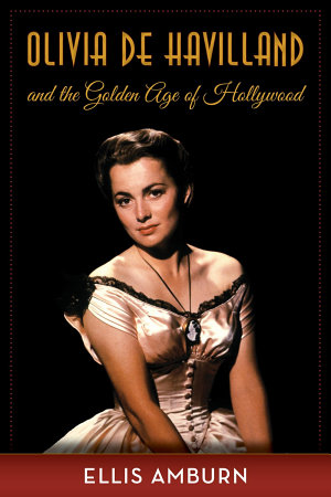 Olivia de Havilland and the Golden Age of Hollywood PDF