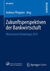 Zukunftsperspektiven der Bankwirtschaft: Münsteraner Bankentage 2012