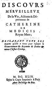 Discours merveilleux de la vie, actions et déportemens de Catherine de Medicis roine mere. Declarant les moyens qu'elle a tenus pour usurper le gouvernement du royaume de France, et ruiner l'estat d'iceluy [par H. Estienne]