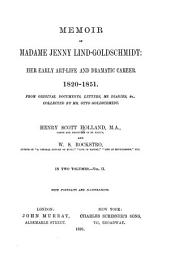 Memoir of Jenny Lind-Goldschmidt: Her Early Art-life and Dramatic Career, 1820-1851: From Original Documents, Letters, Ms. Diaries, Etc, Volume 2