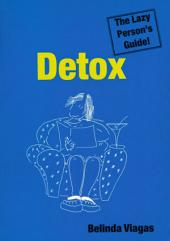 Detox: The Lazy Person's Guide!: The Simplest Way to a Fitter Body, a Clearer Mind and Higher Spirits
