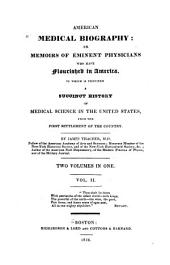 American Medical Biography: Or, Memoirs of Eminent Physicians who Have Flourished in America. To which is Prefixed a Succinct History of Medical Science in the United States, from the First Settlement of the Country, Volume 2