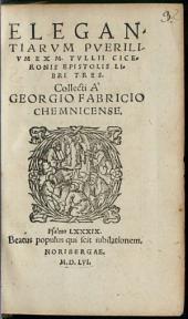 Elegantiarum Puerilium Ex M. Tullii Ciceronis Epistolis Libri Tres