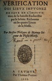 Verification des lieux impugnez de faux en l'Institution de la Saincte Eucharistie, par le Jesuite Richeome en ses quatres Livres de la Messe. Par Messire Philippes de Mornay, etc