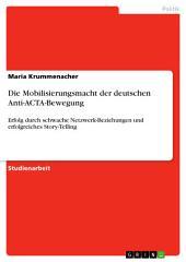 Die Mobilisierungsmacht der deutschen Anti-ACTA-Bewegung: Erfolg durch schwache Netzwerk-Beziehungen und erfolgreiches Story-Telling