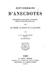 Dictionnaire d'anecdotes: Historiettes, bons mots, aventures, procès extraordinaires, etc. sur les femmes, le mariage et la galanterie