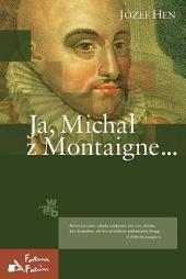 Ja, Michał z Montaigne...
