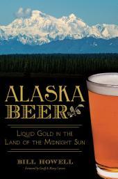 Alaska Beer: Liquid Gold in the Land of the Midnight Sun