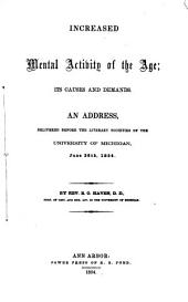 Increased Mental Activity of the Age: Its Causes and Demands. An Address, Delivered Before the Literary Societies of the University of Michigan, June 26th, 1854