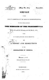 Report of the Select Committee of the House of Representatives, to which Were Referred the Messages of the President U.S. of the 5th and 8th February, and 2d March, 1827, with Accompanying Documents and a Report and Resolutions of the Legislature of Georgia: March 3, 1827 : Read, and Laid Upon the Table
