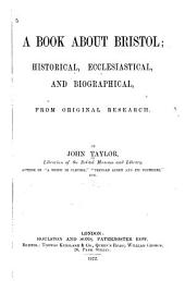 A Book about Bristol: Historical, Ecclesiastical, and Biographical, from Original Research