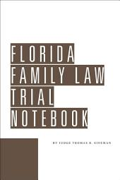 Florida Family Law Trial Notebook: Edition 10
