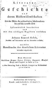 Literatur der Geschichte und deren Hülfswissenschaften seit der Mitte des achtzehnten Jahrhunderts bis auf die neueste Zeit ... von J. S. E., aus dessen Handbuche der deutschen Literatur besonders abgedruckt