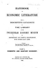 Handbook of Economic Literature  being a descriptive catalogue of the library of the Twickenham Economic Museum     Part I  Domestic and sanitary economy   By T  Twining   PDF