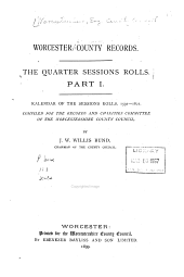 Worcestershire County Records: The Quarter Session Rolls, Part 1