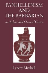 Panhellenism and the Barbarian in Archaic and Classical Greece PDF