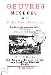 OEUVRES MESLÉES, DE MR. DE SAINT- EVREMONT.: TOME PREMIER, Volumes1à2