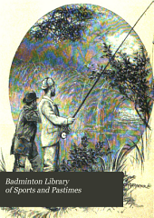Badminton Library of Sports and Pastimes: Volume 6