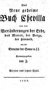 Das Neue geheime Buch Chevilla: von den wunderseltsamen Veränderungen der Erde, des Meeres, der Berge, des Himmels, von der Structur der Sonne, u.s.f. 4