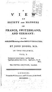 A View of Society and Manners in France, Switzerland, and Germany: With Anecdotes Relating to Some Eminent Characters, Volume 1