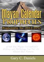 Mayan Calendar Prophecies  Predictions for 2012 2052 PDF