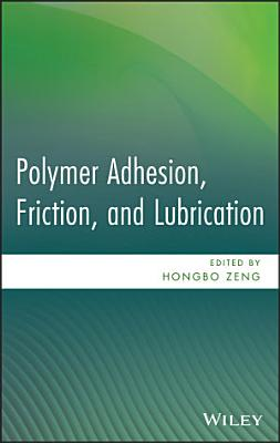 Polymer Adhesion  Friction  and Lubrication
